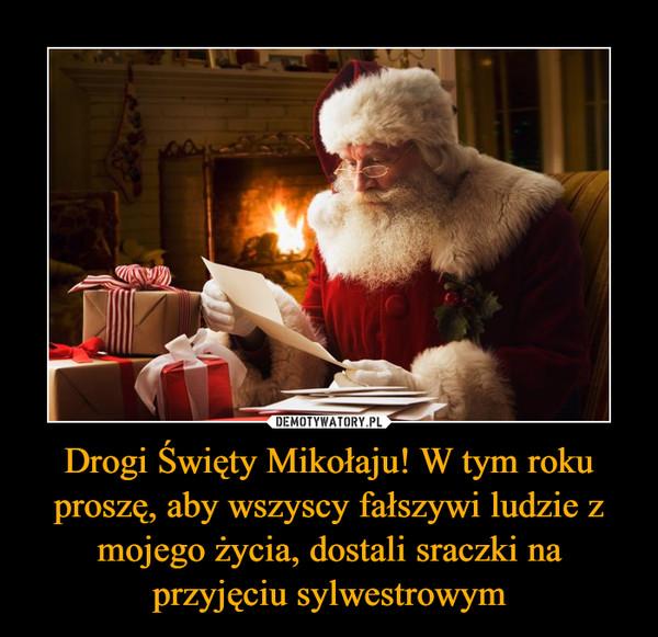 Drogi Święty Mikołaju! W tym roku proszę, aby wszyscy fałszywi ludzie z mojego życia, dostali sraczki na przyjęciu sylwestrowym –