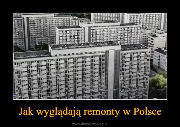 Jak wyglądają remonty w Polsce –