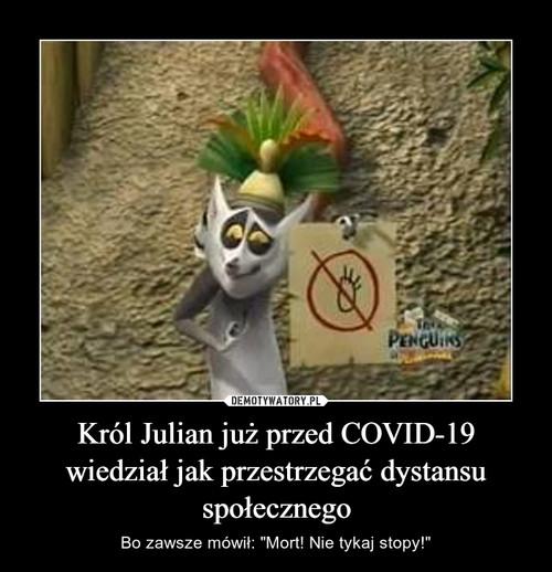 Król Julian już przed COVID-19 wiedział jak przestrzegać dystansu społecznego