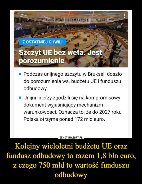 Kolejny wieloletni budżetu UE oraz fundusz odbudowy to razem 1,8 bln euro, z czego 750 mld to wartość funduszu odbudowy –