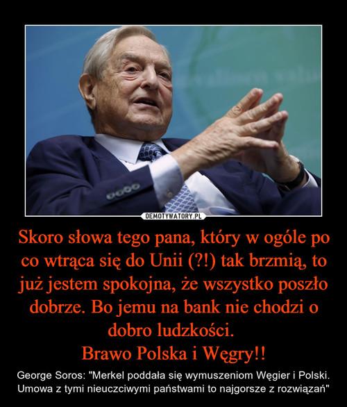 Skoro słowa tego pana, który w ogóle po co wtrąca się do Unii (?!) tak brzmią, to już jestem spokojna, że wszystko poszło dobrze. Bo jemu na bank nie chodzi o dobro ludzkości.  Brawo Polska i Węgry!!