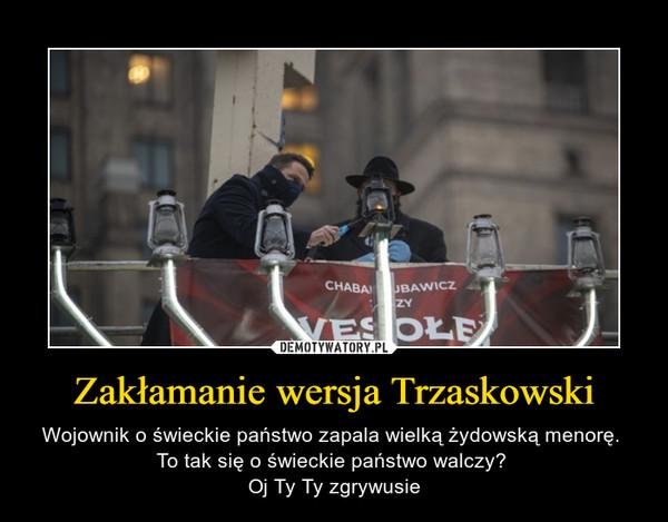 Zakłamanie wersja Trzaskowski – Wojownik o świeckie państwo zapala wielką żydowską menorę. To tak się o świeckie państwo walczy? Oj Ty Ty zgrywusie