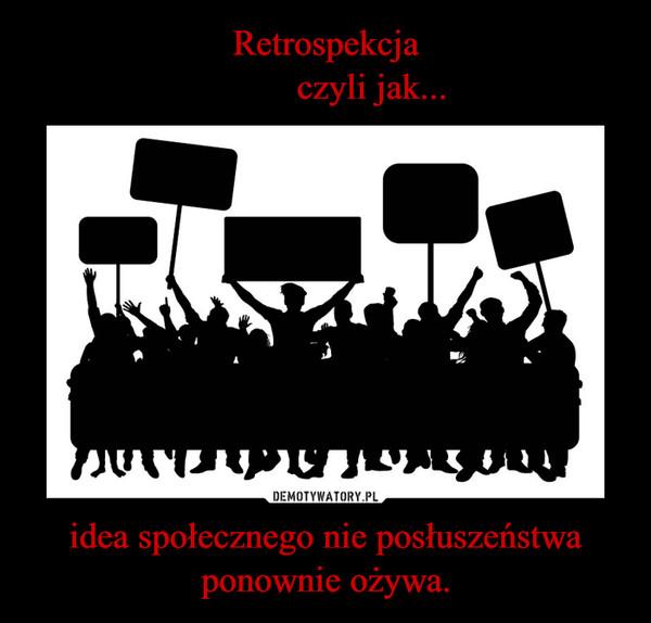idea społecznego nie posłuszeństwa ponownie ożywa. –