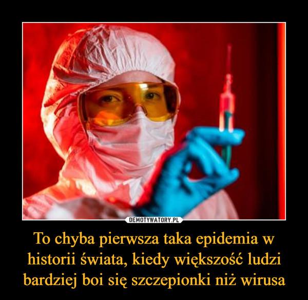 To chyba pierwsza taka epidemia w historii świata, kiedy większość ludzi bardziej boi się szczepionki niż wirusa –