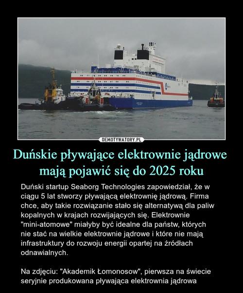 Duńskie pływające elektrownie jądrowe  mają pojawić się do 2025 roku