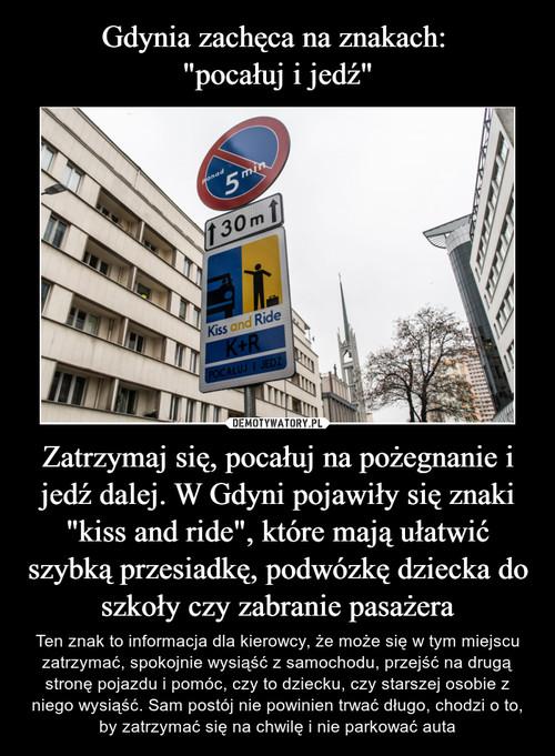 """Gdynia zachęca na znakach:  """"pocałuj i jedź"""" Zatrzymaj się, pocałuj na pożegnanie i jedź dalej. W Gdyni pojawiły się znaki """"kiss and ride"""", które mają ułatwić szybką przesiadkę, podwózkę dziecka do szkoły czy zabranie pasażera"""