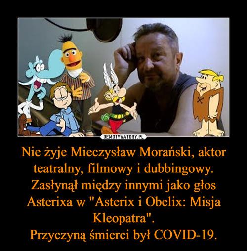 """Nie żyje Mieczysław Morański, aktor teatralny, filmowy i dubbingowy. Zasłynął między innymi jako głos Asterixa w """"Asterix i Obelix: Misja Kleopatra"""". Przyczyną śmierci był COVID-19."""