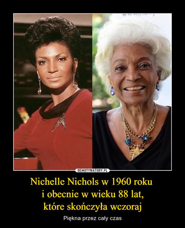 Nichelle Nichols w 1960 roku i obecnie w wieku 88 lat,które skończyła wczoraj – Piękna przez cały czas