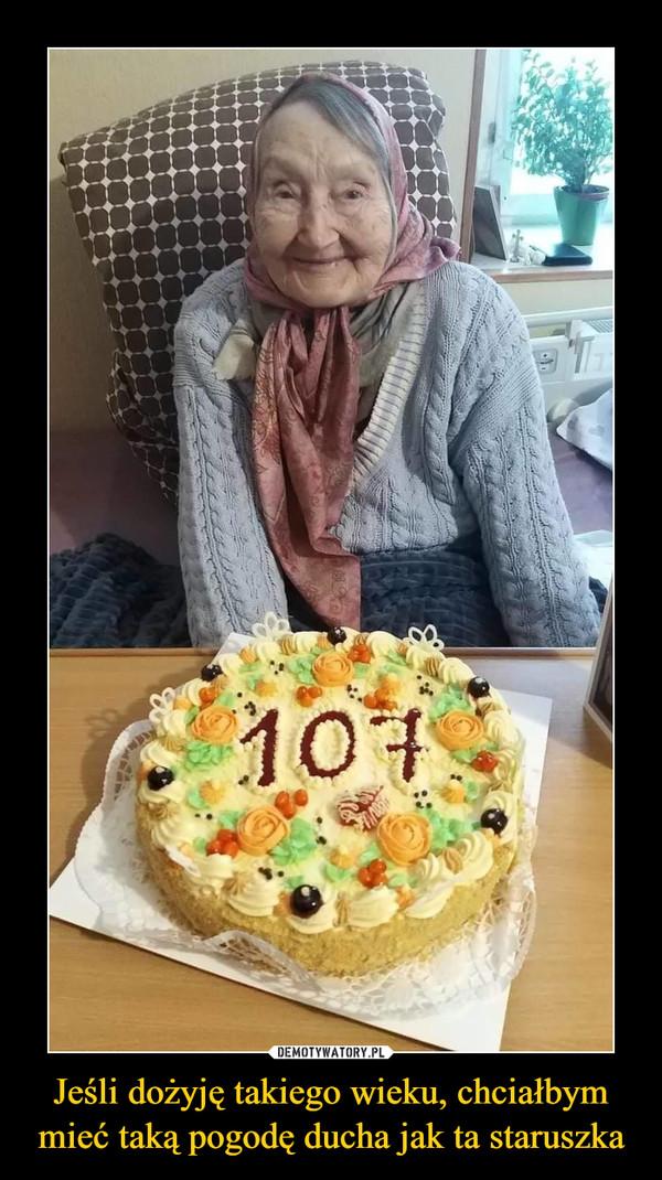 Jeśli dożyję takiego wieku, chciałbym mieć taką pogodę ducha jak ta staruszka –