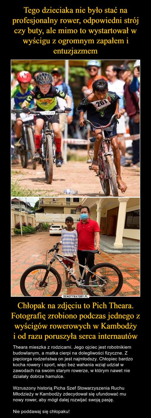 Tego dzieciaka nie było stać na profesjonalny rower, odpowiedni strój czy buty, ale mimo to wystartował w wyścigu z ogromnym zapałem i entuzjazmem Chłopak na zdjęciu to Pich Theara. Fotografię zrobiono podczas jednego z wyścigów rowerowych w Kambodży i od razu poruszyła serca internautów