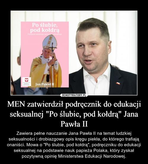 """MEN zatwierdził podręcznik do edukacji seksualnej """"Po ślubie, pod kołdrą"""" Jana Pawła II"""