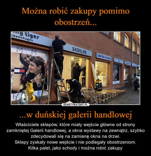 Można robić zakupy pomimo obostrzeń... ...w duńskiej galerii handlowej