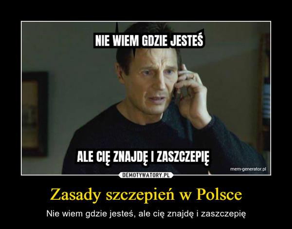 Zasady szczepień w Polsce – Nie wiem gdzie jesteś, ale cię znajdę i zaszczepię