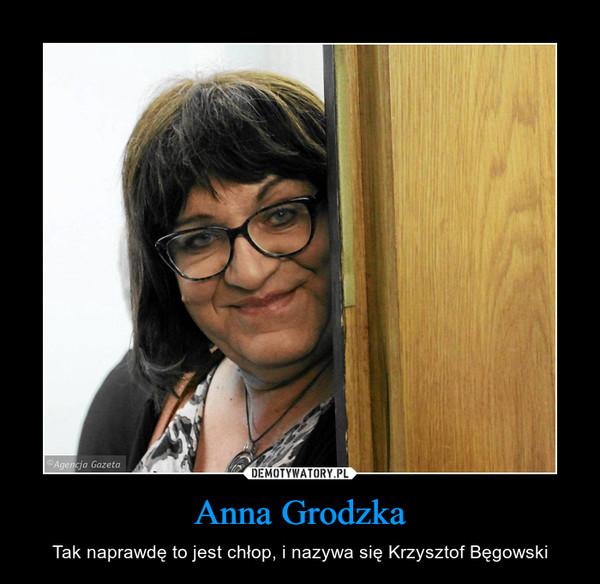 Anna Grodzka – Tak naprawdę to jest chłop, i nazywa się Krzysztof Bęgowski