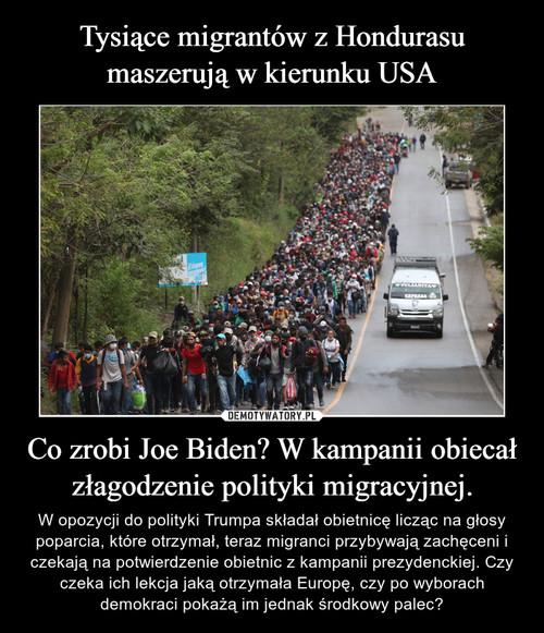 Tysiące migrantów z Hondurasu maszerują w kierunku USA Co zrobi Joe Biden? W kampanii obiecał złagodzenie polityki migracyjnej.