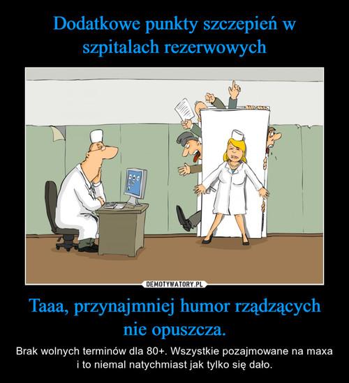 Dodatkowe punkty szczepień w szpitalach rezerwowych Taaa, przynajmniej humor rządzących nie opuszcza.