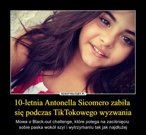 10-letnia Antonella Sicomero zabiła się podczas TikTokowego wyzwania – Mowa o Black-out challenge, które polega na zaciśnięciu sobie paska wokół szyi i wytrzymaniu tak jak najdłużej