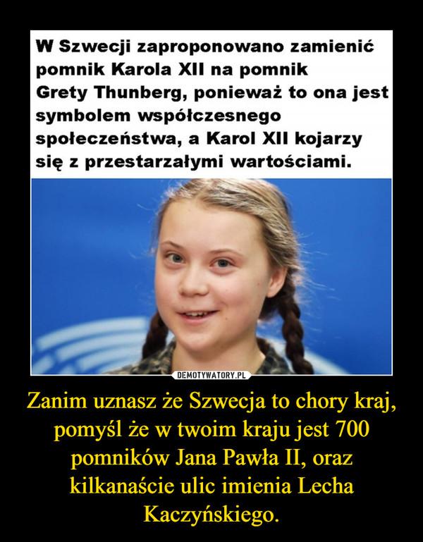 Zanim uznasz że Szwecja to chory kraj, pomyśl że w twoim kraju jest 700 pomników Jana Pawła II, oraz kilkanaście ulic imienia Lecha Kaczyńskiego. –