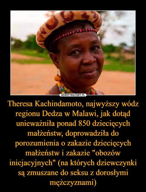 """Theresa Kachindamoto, najwyższy wódz regionu Dedza w Malawi, jak dotąd unieważniła ponad 850 dziecięcych małżeństw, doprowadziła do porozumienia o zakazie dziecięcych małżeństw i zakazie """"obozów inicjacyjnych"""" (na których dziewczynki są zmuszane do seksu z dorosłymi mężczyznami)"""