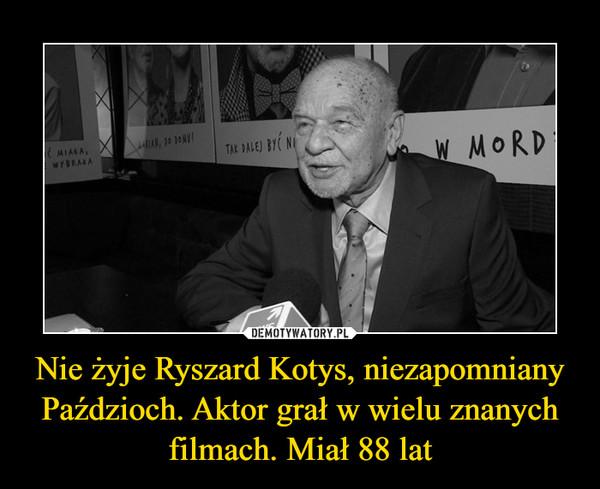 Nie żyje Ryszard Kotys, niezapomniany Paździoch. Aktor grał w wielu znanych filmach. Miał 88 lat –