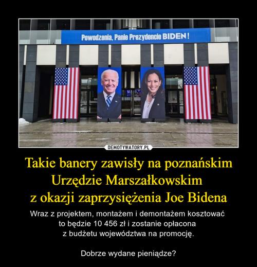 Takie banery zawisły na poznańskim Urzędzie Marszałkowskim  z okazji zaprzysiężenia Joe Bidena