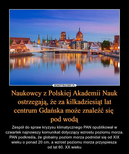 Naukowcy z Polskiej Akademii Nauk ostrzegają, że za kilkadziesiąt lat centrum Gdańska może znaleźć się  pod wodą