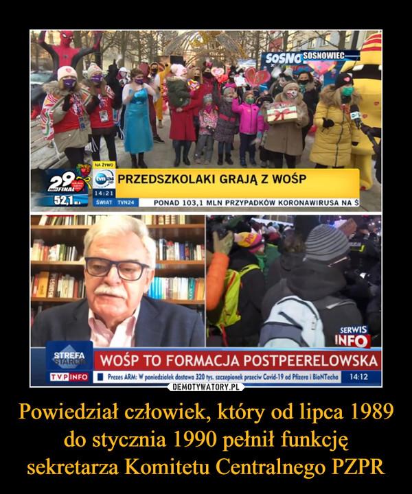 Powiedział człowiek, który od lipca 1989 do stycznia 1990 pełnił funkcję sekretarza Komitetu Centralnego PZPR –