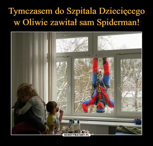 Tymczasem do Szpitala Dziecięcego w Oliwie zawitał sam Spiderman!