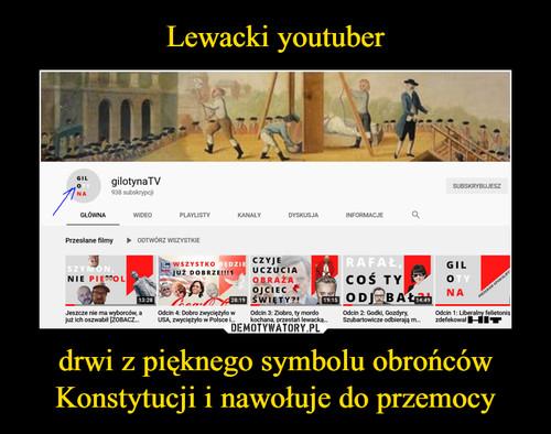 Lewacki youtuber drwi z pięknego symbolu obrońców Konstytucji i nawołuje do przemocy