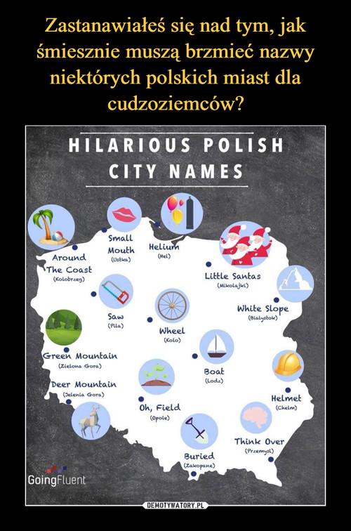 Zastanawiałeś się nad tym, jak śmiesznie muszą brzmieć nazwy niektórych polskich miast dla cudzoziemców?