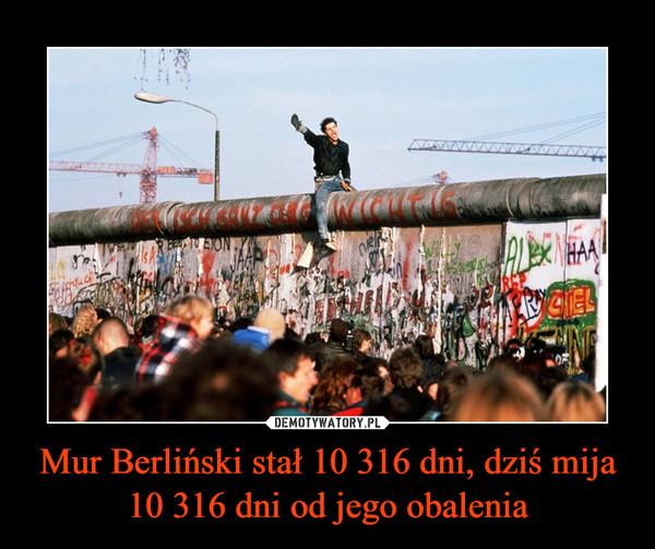 Mur Berliński stał 10 316 dni, dziś mija 10 316 dni od jego obalenia –