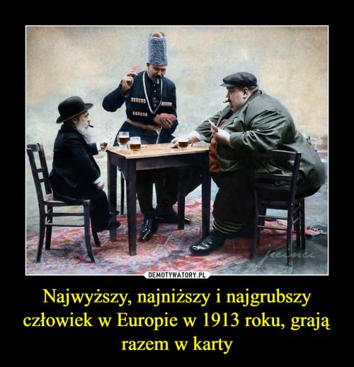 Najwyższy, najniższy i najgrubszy człowiek w Europie w 1913 roku, grają razem w karty