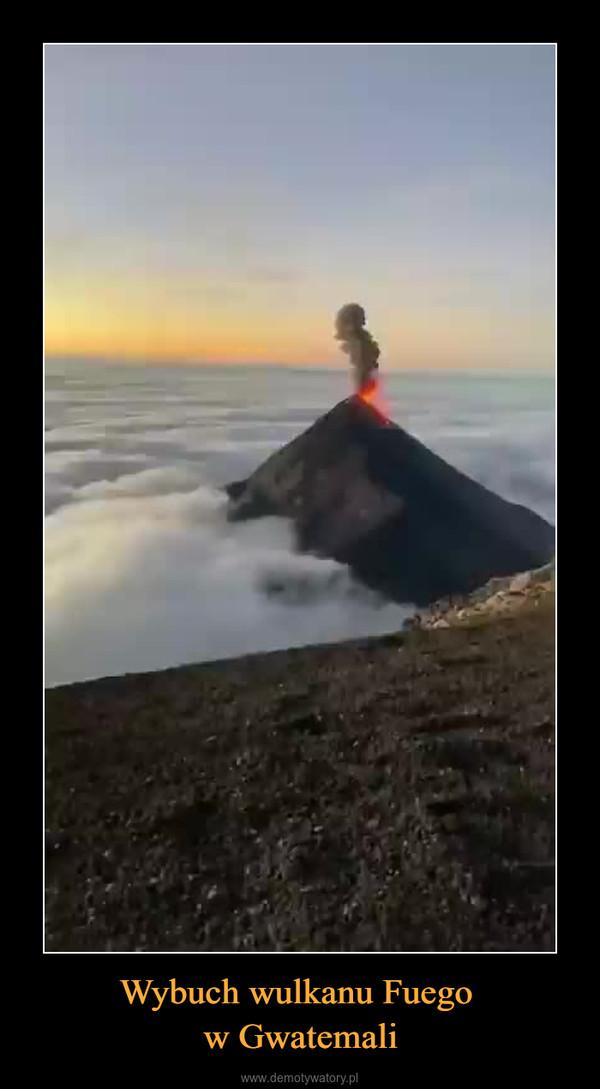 Wybuch wulkanu Fuego w Gwatemali –