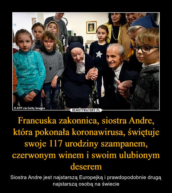 Francuska zakonnica, siostra Andre, która pokonała koronawirusa, świętuje swoje 117 urodziny szampanem, czerwonym winem i swoim ulubionym deserem – Siostra Andre jest najstarszą Europejką i prawdopodobnie drugą najstarszą osobą na świecie