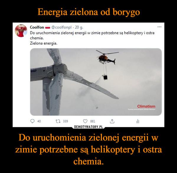 Do uruchomienia zielonej energii w zimie potrzebne są helikoptery i ostra chemia. –