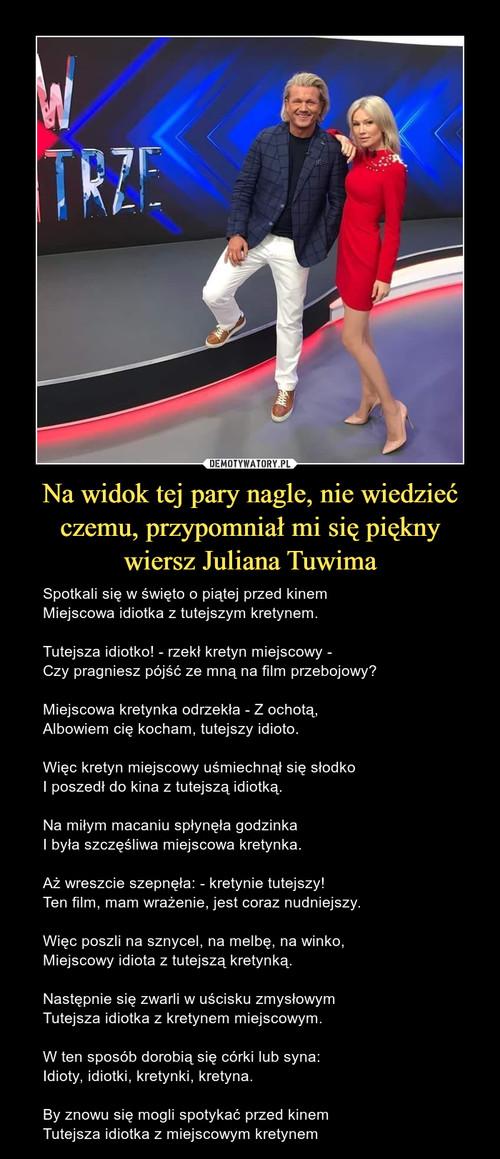 Na widok tej pary nagle, nie wiedzieć czemu, przypomniał mi się piękny wiersz Juliana Tuwima