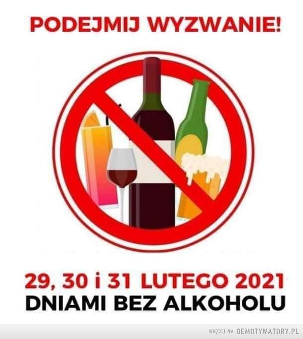 Podejmiesz wyzwanie? –  PODEJMIJ WYZWANIE! 29, 30 i 31 LUTEGO 2021 DNIAMI BEZ ALKOHOLU