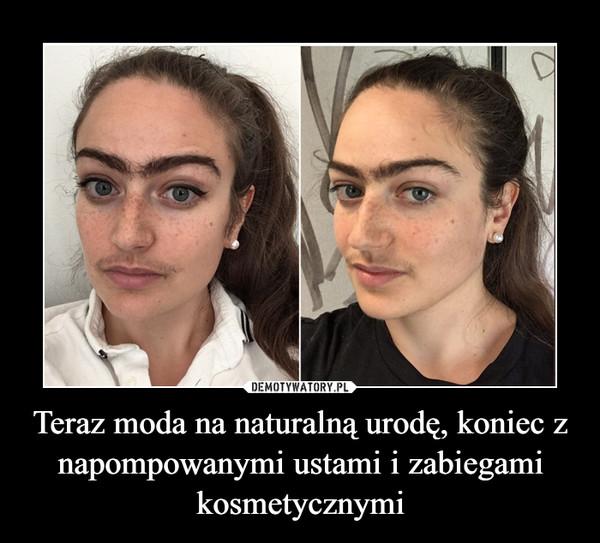 Teraz moda na naturalną urodę, koniec z napompowanymi ustami i zabiegami kosmetycznymi –