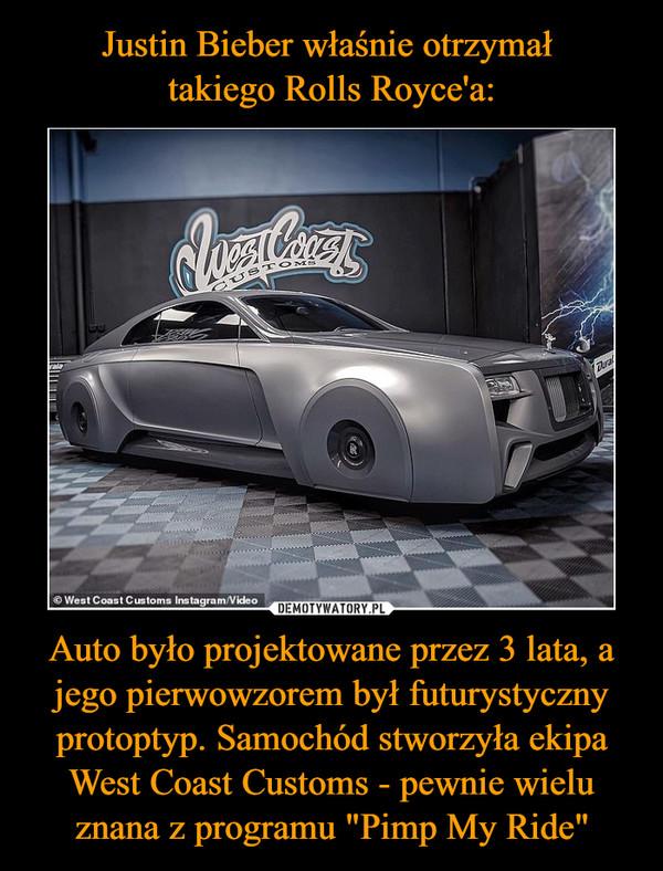 """Auto było projektowane przez 3 lata, a jego pierwowzorem był futurystyczny protoptyp. Samochód stworzyła ekipa West Coast Customs - pewnie wielu znana z programu """"Pimp My Ride"""" –"""