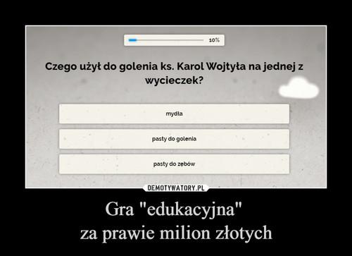 """Gra """"edukacyjna""""  za prawie milion złotych"""