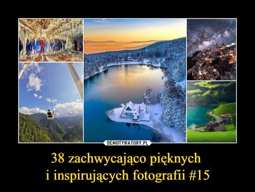 38 zachwycająco pięknych  i inspirujących fotografii #15