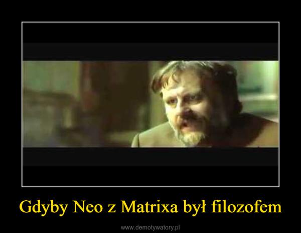 Gdyby Neo z Matrixa był filozofem –