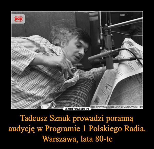 Tadeusz Sznuk prowadzi poranną audycję w Programie 1 Polskiego Radia. Warszawa, lata 80-te –