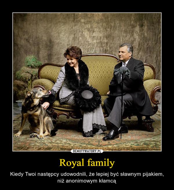 Royal family – Kiedy Twoi następcy udowodnili, że lepiej być sławnym pijakiem, niż anonimowym kłamcą