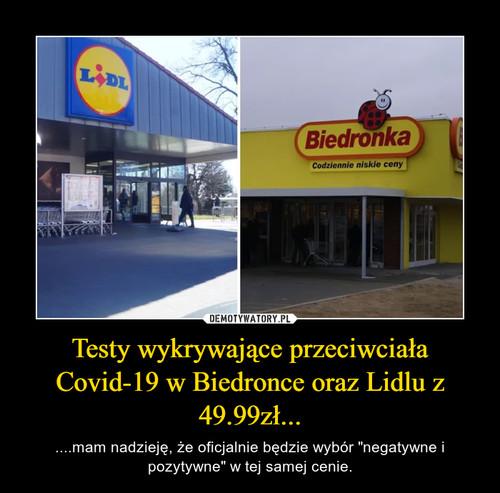 Testy wykrywające przeciwciała Covid-19 w Biedronce oraz Lidlu z 49.99zł...
