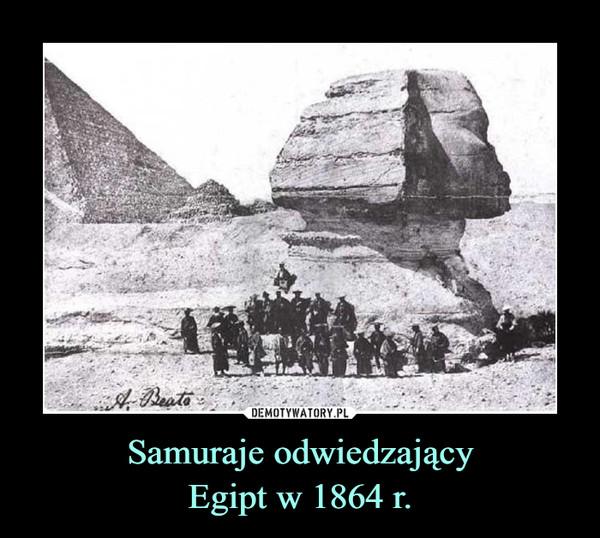 Samuraje odwiedzającyEgipt w 1864 r. –