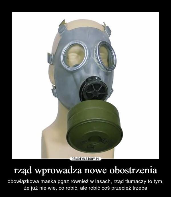 rząd wprowadza nowe obostrzenia – obowiązkowa maska pgaz również w lasach, rząd tłumaczy to tym, że już nie wie, co robić, ale robić coś przecież trzeba