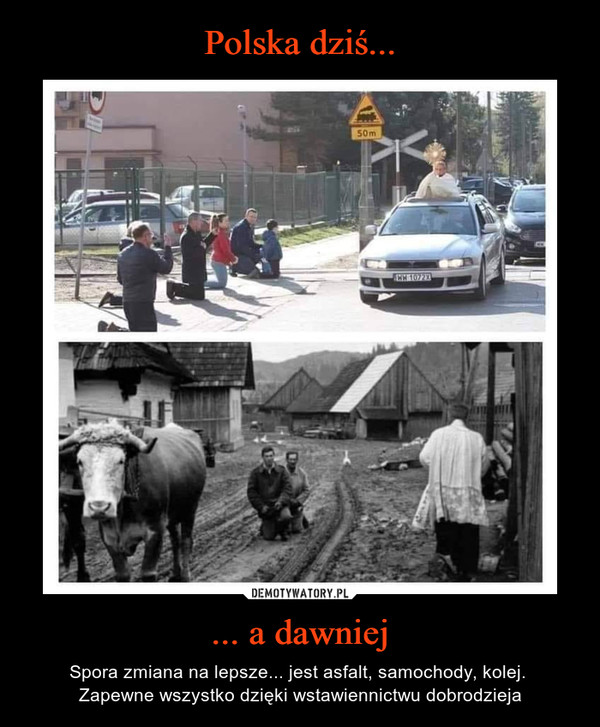 ... a dawniej – Spora zmiana na lepsze... jest asfalt, samochody, kolej. Zapewne wszystko dzięki wstawiennictwu dobrodzieja