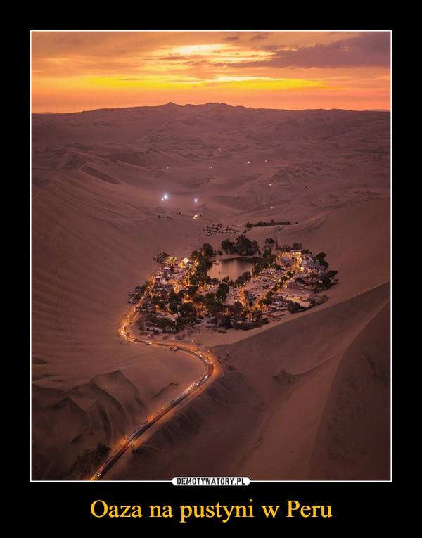 Oaza na pustyni w Peru –