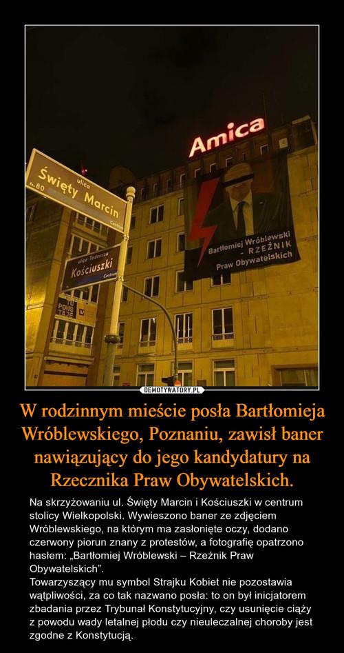 W rodzinnym mieście posła Bartłomieja Wróblewskiego, Poznaniu, zawisł baner nawiązujący do jego kandydatury na Rzecznika Praw Obywatelskich.